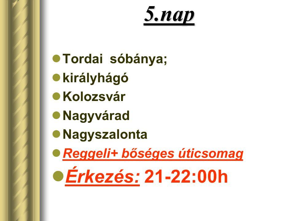 5.nap  Tordai sóbánya;  királyhágó  Kolozsvár  Nagyvárad  Nagyszalonta  Reggeli+ bőséges úticsomag  Érkezés: 21-22:00h