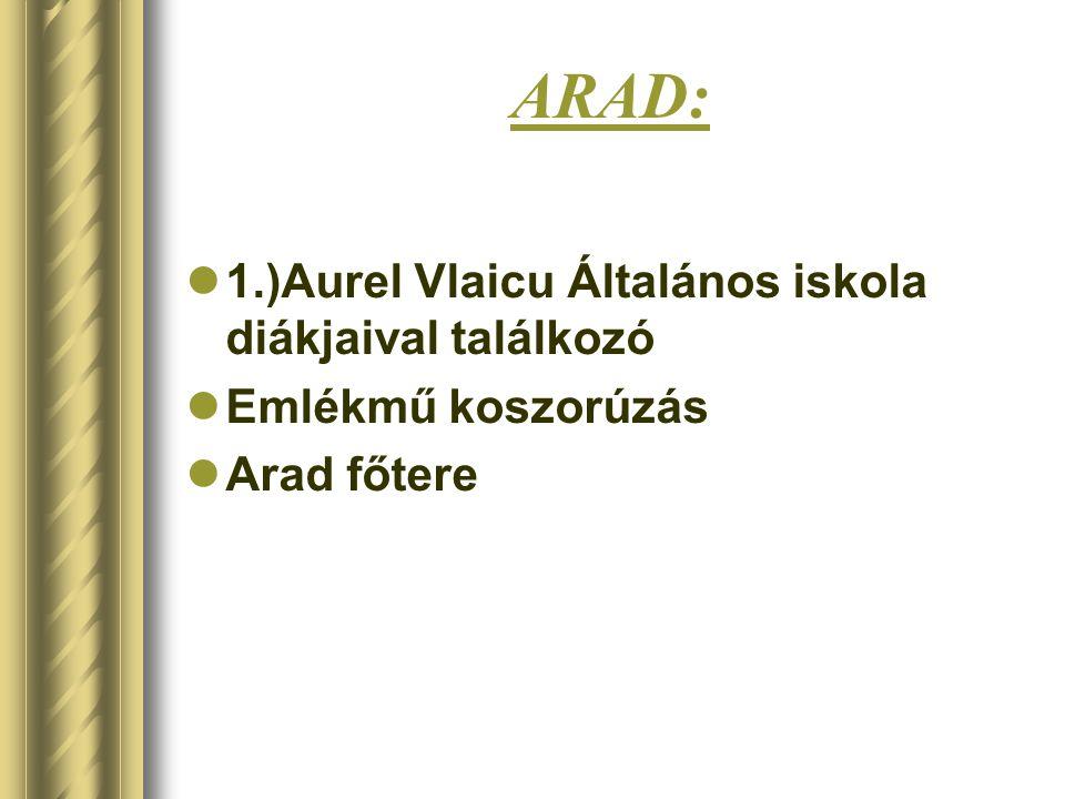 ARAD:  1.)Aurel Vlaicu Általános iskola diákjaival találkozó  Emlékmű koszorúzás  Arad főtere