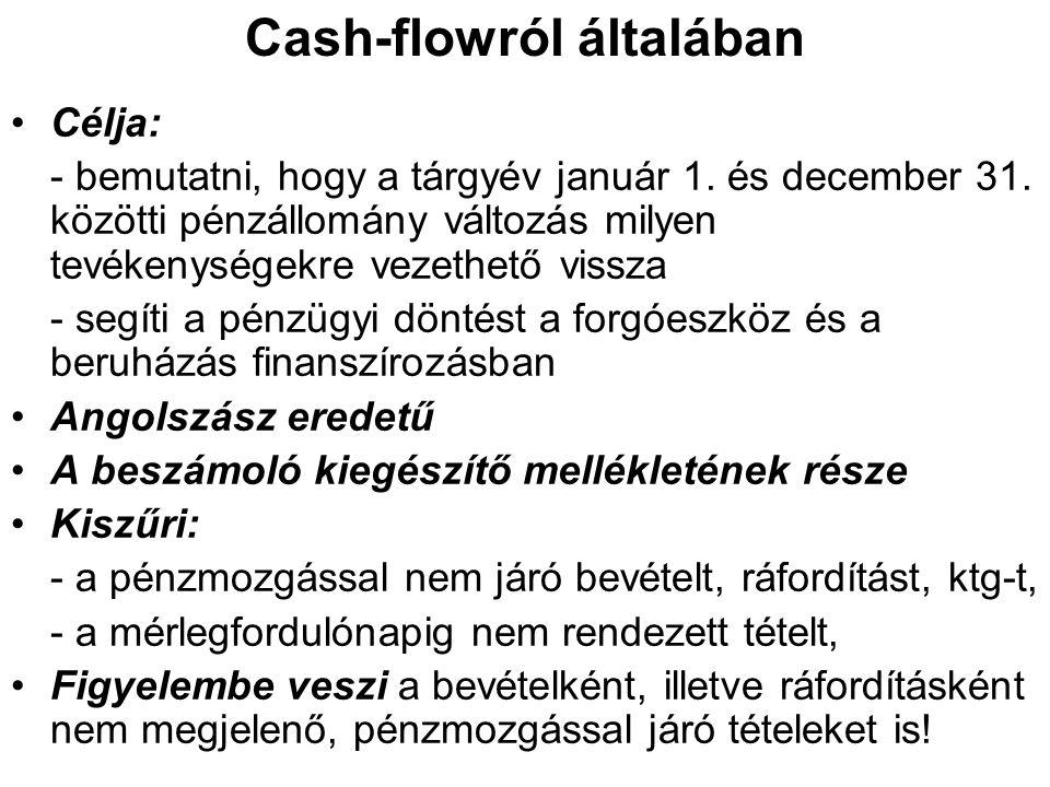 Cash-flowról általában •Célja: - bemutatni, hogy a tárgyév január 1. és december 31. közötti pénzállomány változás milyen tevékenységekre vezethető vi