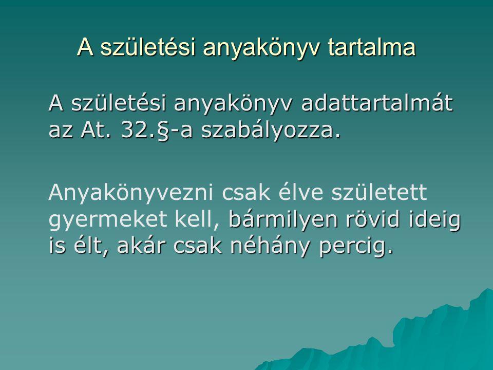 Nem magyar állampolgár apa elismerő nyilatkozata  Amennyiben az apai elismerő nyilatkozatot nem magyar állampolgár apa teszi, az apa adatainak a bejegyzését a születési anyakönyvbe a felettes szerv rendeli el.