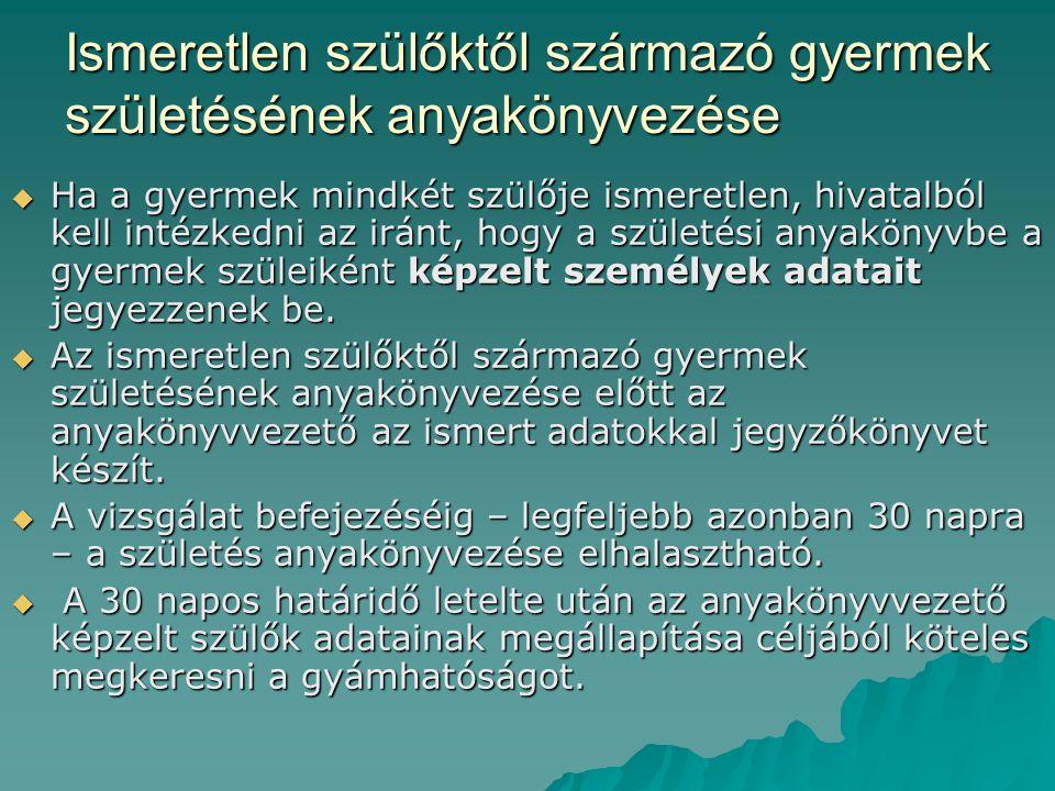 Az apa adatainak megállapítása előtt lezárható az alapbejegyzés, ha:  a gyermek az apa adatainak megállapítása előtt meghal;  a gyermeket az apa adatainak megállapítása előtt örökbe fogadták, és az örökbefogadó szülőket vér szerinti szülőként anyakönyvezték;  a gyermek nem magyar állampolgár és 3.