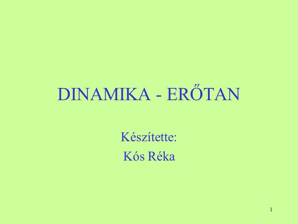 1 DINAMIKA - ERŐTAN Készítette: Kós Réka