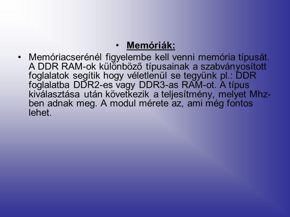 •Memóriák: •Memóriacserénél figyelembe kell venni memória típusát.