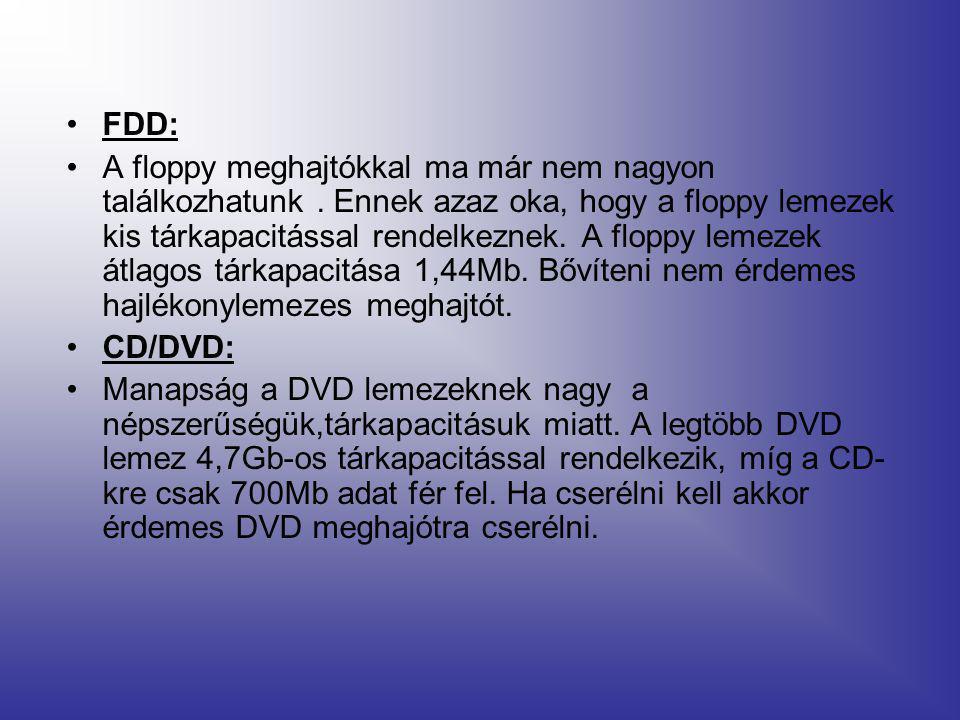 •FDD: •A floppy meghajtókkal ma már nem nagyon találkozhatunk.