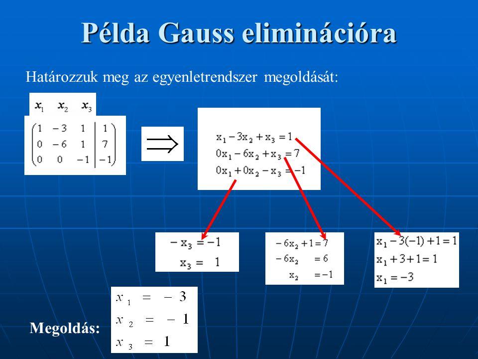 Példa Gauss eliminációra Határozzuk meg az egyenletrendszer megoldását: Megoldás: