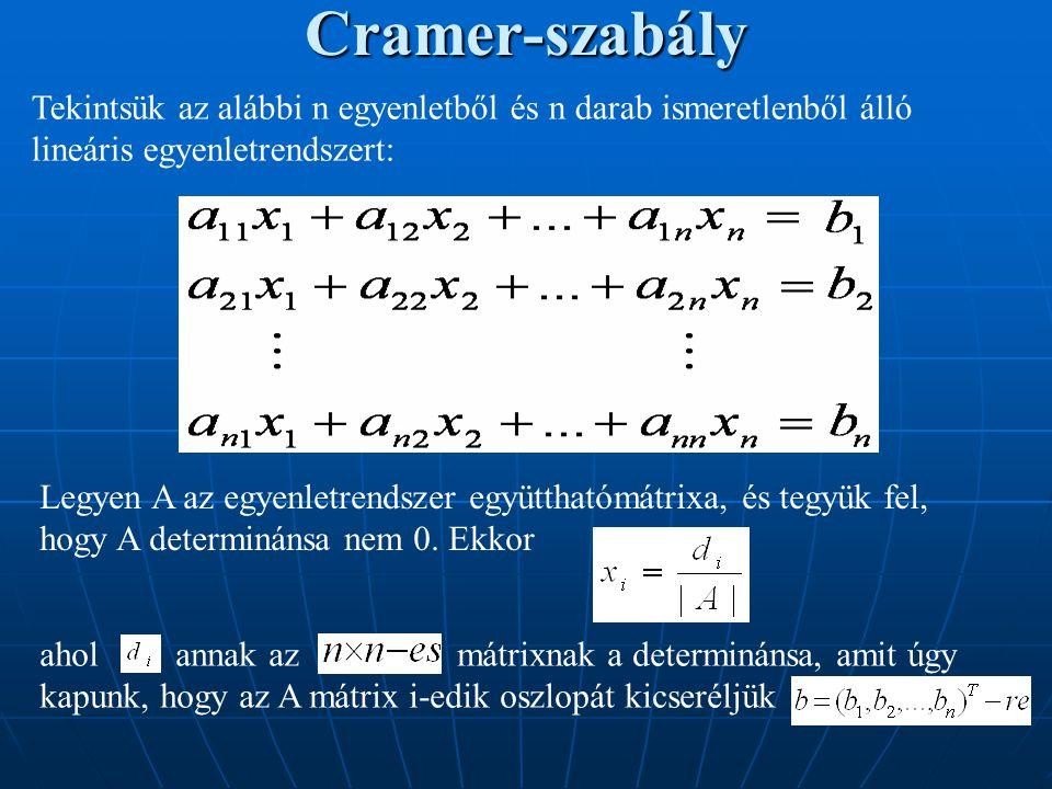 Cramer-szabály Tekintsük az alábbi n egyenletből és n darab ismeretlenből álló lineáris egyenletrendszert: Legyen A az egyenletrendszer együtthatómátr