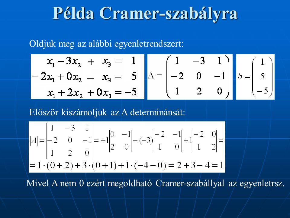 Példa Cramer-szabályra Oldjuk meg az alábbi egyenletrendszert: Először kiszámoljuk az A determinánsát: Mivel A nem 0 ezért megoldható Cramer-szabállya