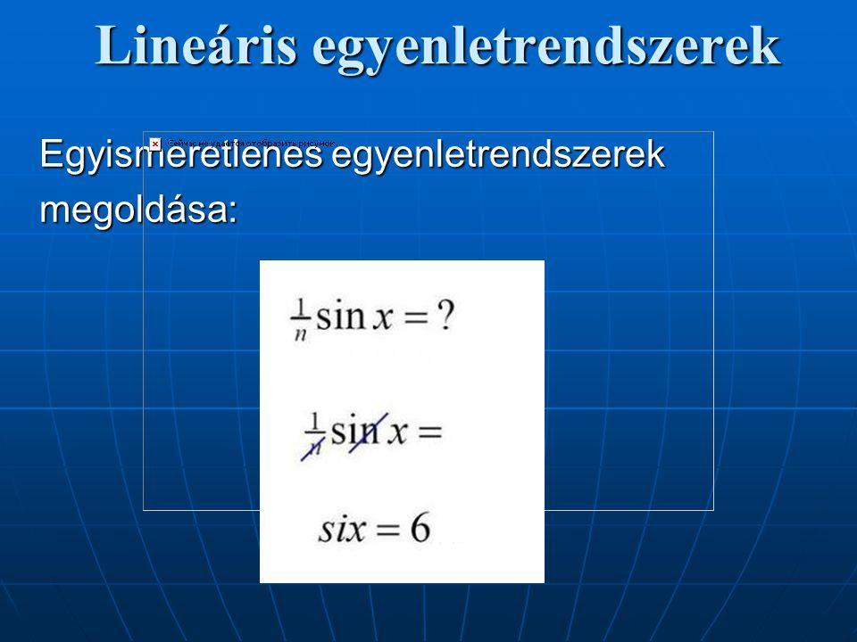 Lineáris egyenletrendszerek Egyismeretlenes egyenletrendszerek megoldása: