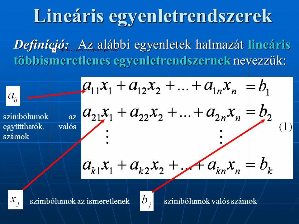 Lineáris egyenletrendszerek Definíció: Az alábbi egyenletek halmazát lineáris többismeretlenes egyenletrendszernek nevezzük: szimbólumok az ismeretlen