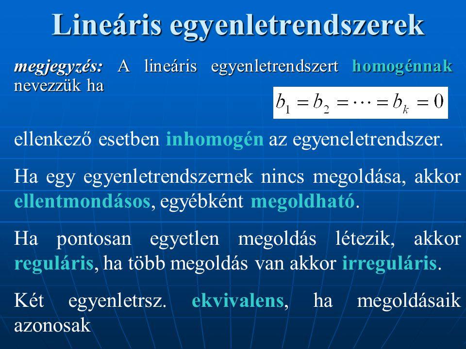 Lineáris egyenletrendszerek megjegyzés: A lineáris egyenletrendszert homogénnak nevezzük ha ellenkező esetben inhomogén az egyeneletrendszer. Ha egy e