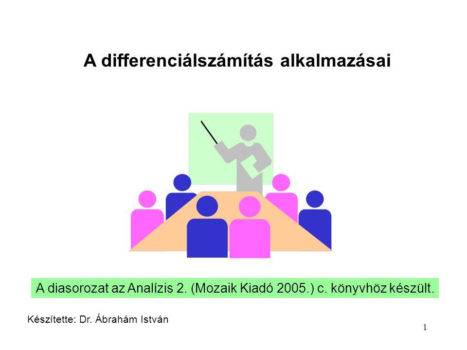 1 A differenciálszámítás alkalmazásai Készítette: Dr. Ábrahám István A diasorozat az Analízis 2. (Mozaik Kiadó 2005.) c. könyvhöz készült.