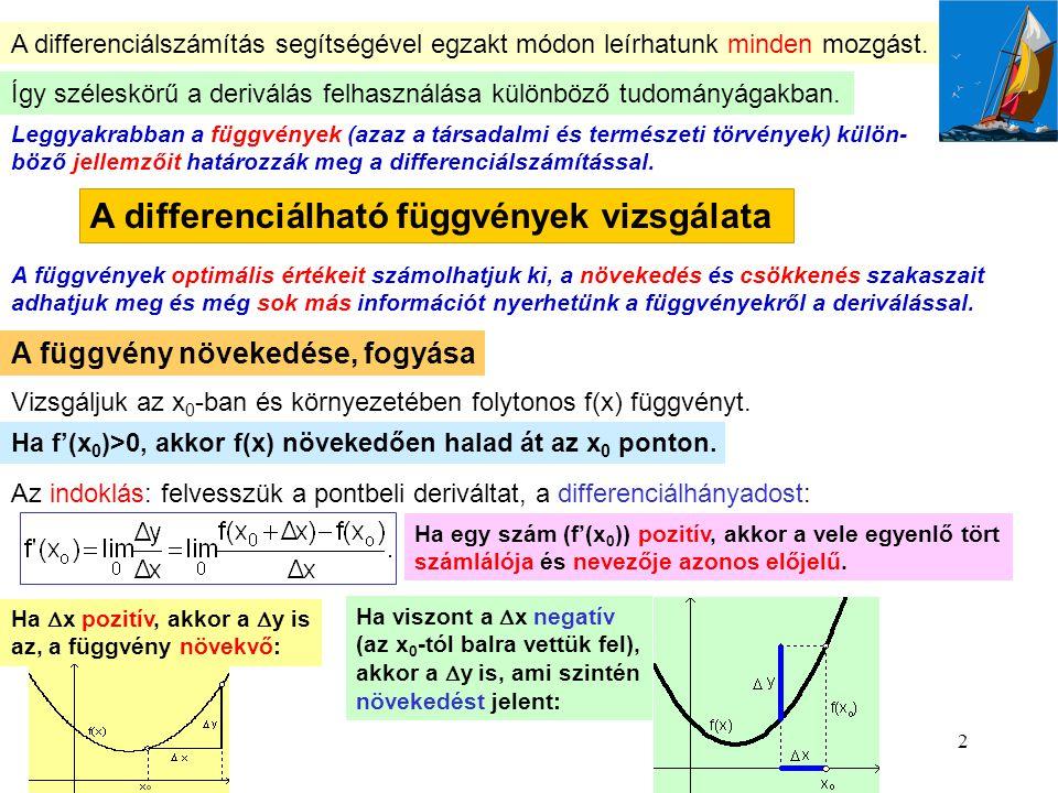 2 A differenciálszámítás segítségével egzakt módon leírhatunk minden mozgást. Így széleskörű a deriválás felhasználása különböző tudományágakban. Legg