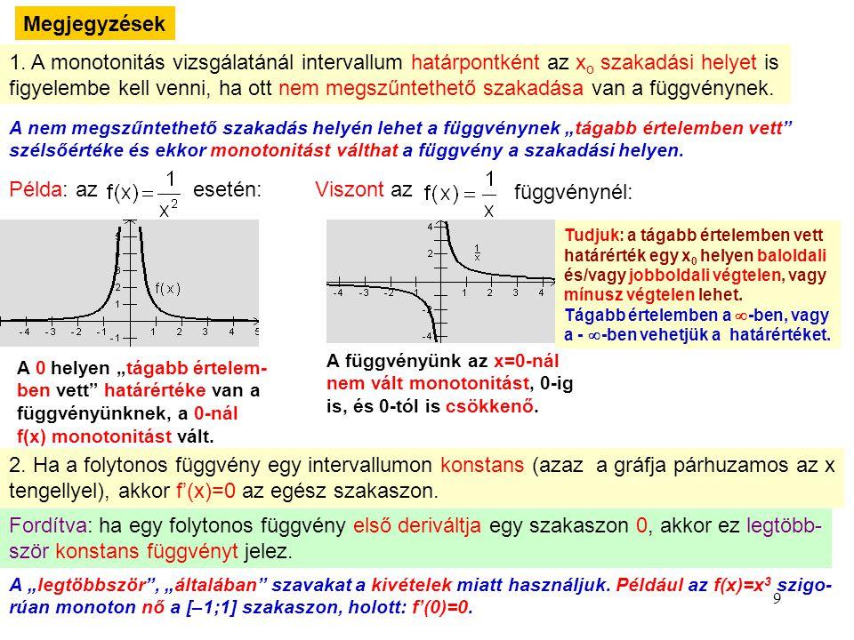 9 Megjegyzések 1. A monotonitás vizsgálatánál intervallum határpontként az xo xo szakadási helyet is figyelembe kell venni, ha ott nem megszűntethető