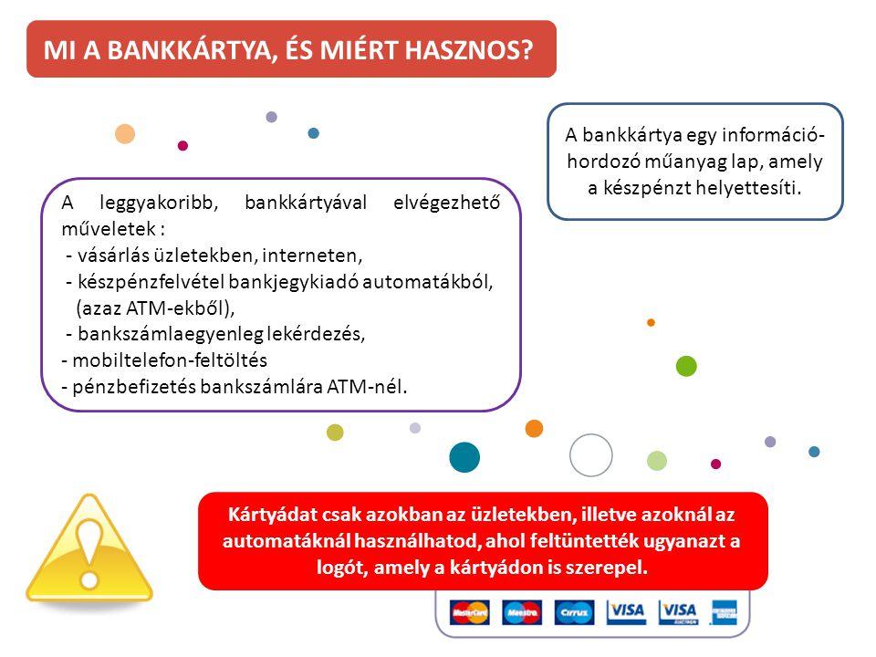 A bankkártya egy információ- hordozó műanyag lap, amely a készpénzt helyettesíti. A leggyakoribb, bankkártyával elvégezhető műveletek : - vásárlás üzl