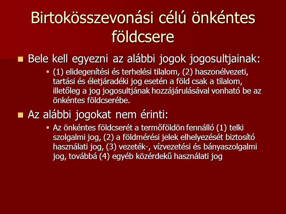 Birtokösszevonási célú önkéntes földcsere  Bele kell egyezni az alábbi jogok jogosultjainak:  (1) elidegenítési és terhelési tilalom, (2) haszonélve