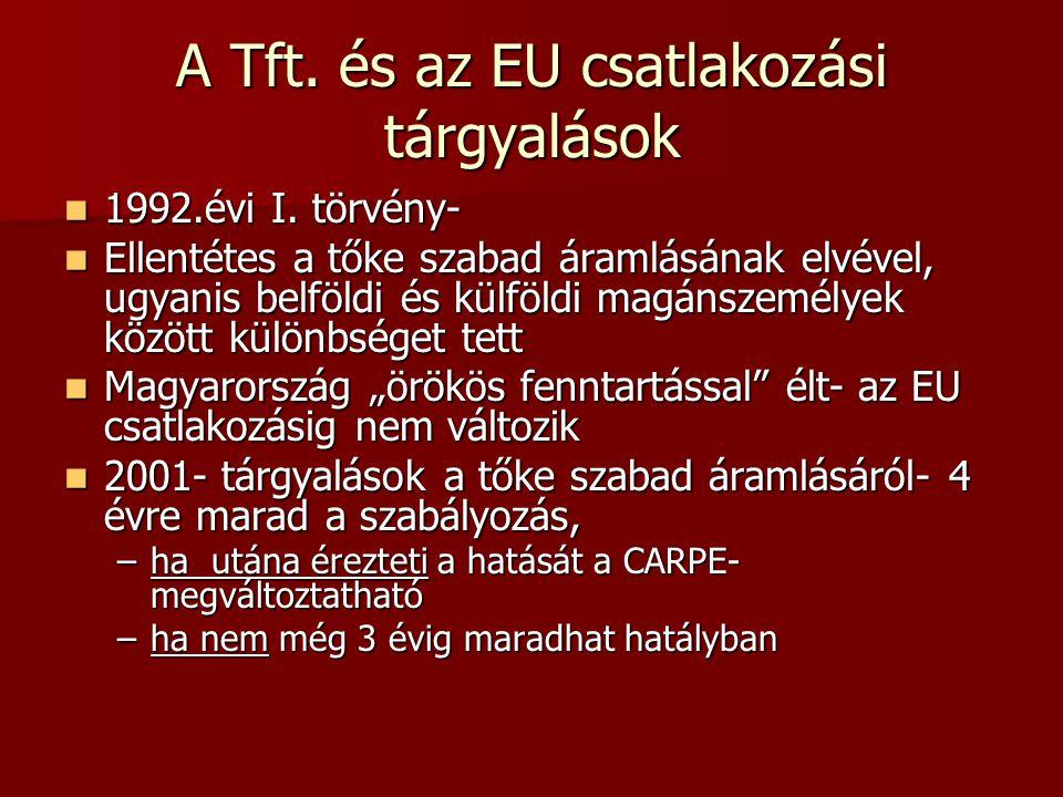 A Tft. és az EU csatlakozási tárgyalások  1992.évi I. törvény-  Ellentétes a tőke szabad áramlásának elvével, ugyanis belföldi és külföldi magánszem