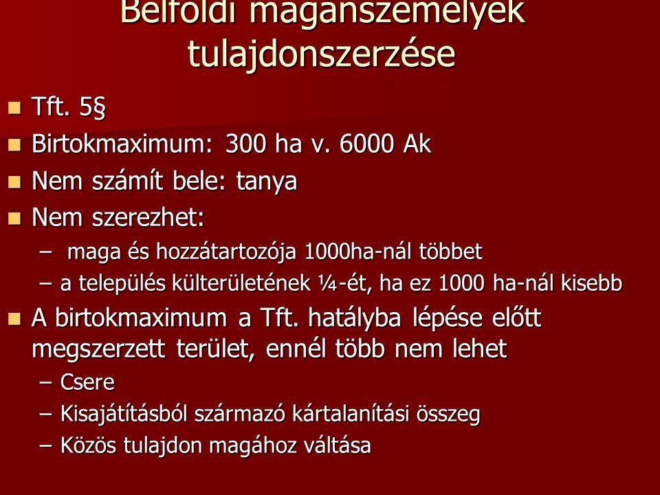 Belföldi magánszemélyek tulajdonszerzése  Tft.5§  Birtokmaximum: 300 ha v.