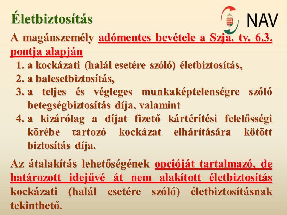 A magánszemély adómentes bevétele a Szja. tv. 6.3. pontja alapján 1.a kockázati (halál esetére szóló) életbiztosítás, 2.a balesetbiztosítás, 3.a telje