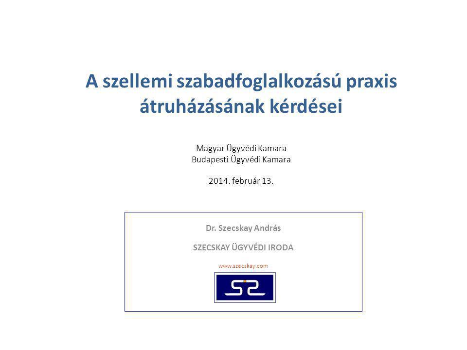 Dr. Szecskay András SZECSKAY ÜGYVÉDI IRODA www.szecskay.com A szellemi szabadfoglalkozású praxis átruházásának kérdései Magyar Ügyvédi Kamara Budapest