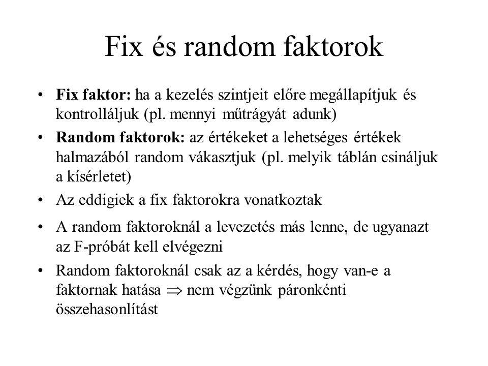 Fix és random faktorok •Fix faktor: ha a kezelés szintjeit előre megállapítjuk és kontrolláljuk (pl.
