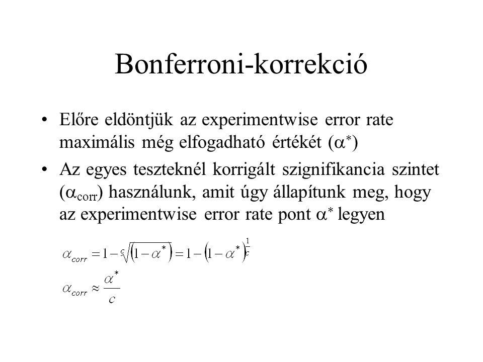 Szekvenciális Bonferroni-korrekció •Először arról az összehasonlításról döntünk, ahol a legkisebb az elsőfajú hiba valószínűsége •Ha itt elfogadjuk a null-hipotézist, akkor a többi esetben is el kell fogadnunk •Ha elvetjük a null-hipotézist akkor megismételjük az eljárást a maradék összehasonlításokra, úgy mintha eleve csak annyi összehasonlítást végeztünk volna