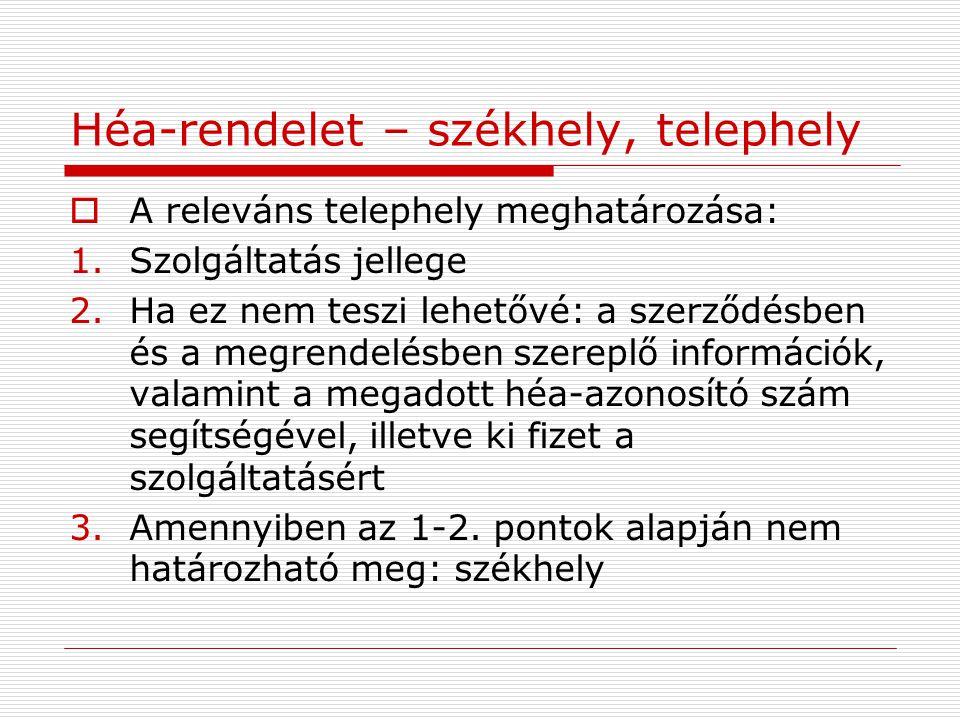 Héa-rendelet – székhely, telephely  A releváns telephely meghatározása: 1.Szolgáltatás jellege 2.Ha ez nem teszi lehetővé: a szerződésben és a megren