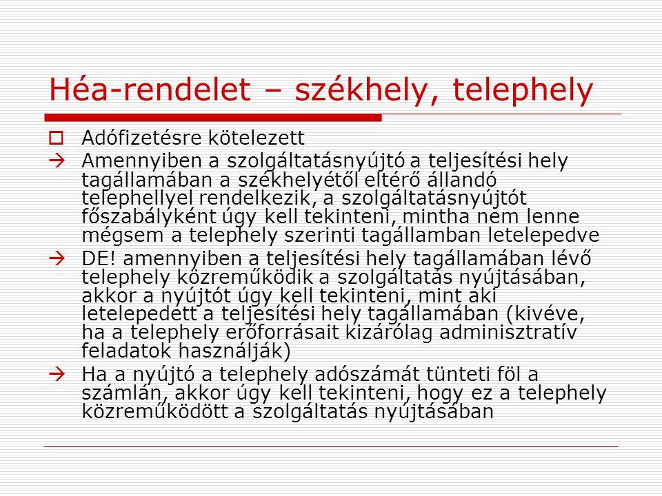 Héa-rendelet – székhely, telephely  Adófizetésre kötelezett  Amennyiben a szolgáltatásnyújtó a teljesítési hely tagállamában a székhelyétől eltérő á