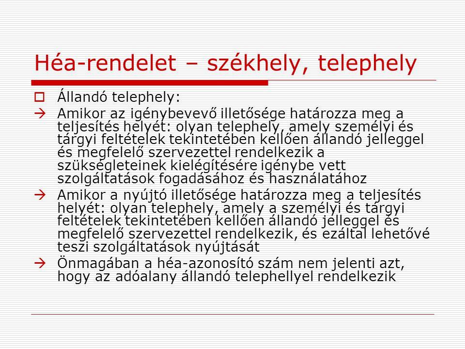 Héa-rendelet – székhely, telephely  Állandó telephely:  Amikor az igénybevevő illetősége határozza meg a teljesítés helyét: olyan telephely, amely s