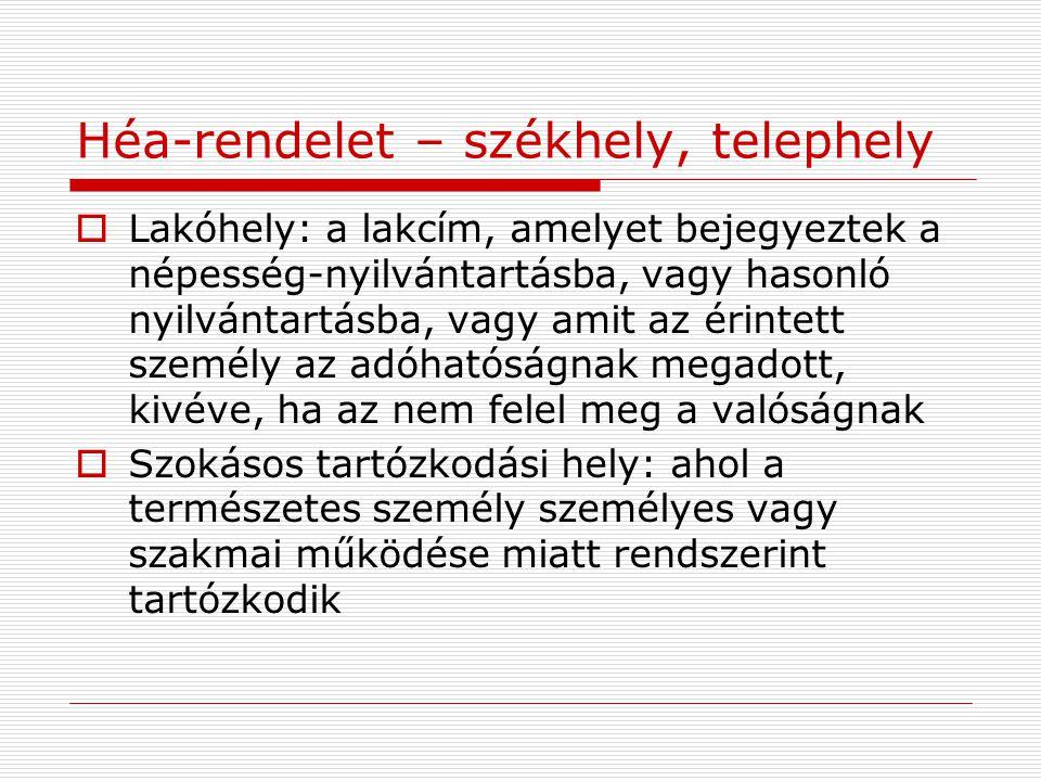 Héa-rendelet – székhely, telephely  Lakóhely: a lakcím, amelyet bejegyeztek a népesség-nyilvántartásba, vagy hasonló nyilvántartásba, vagy amit az ér