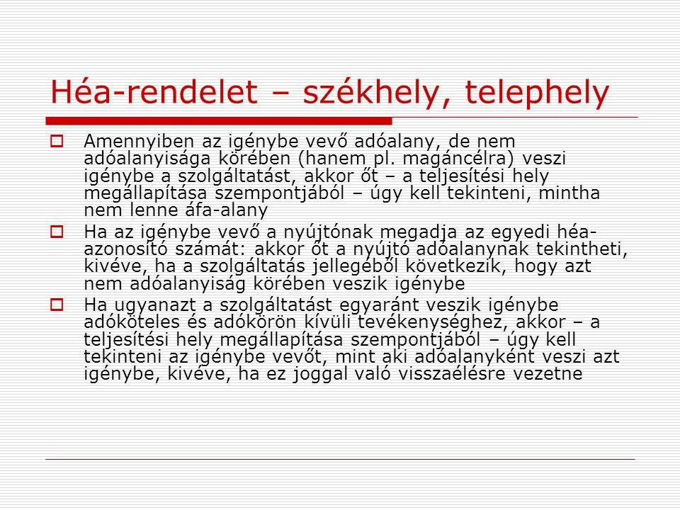 Héa-rendelet – székhely, telephely  Amennyiben az igénybe vevő adóalany, de nem adóalanyisága körében (hanem pl. magáncélra) veszi igénybe a szolgált
