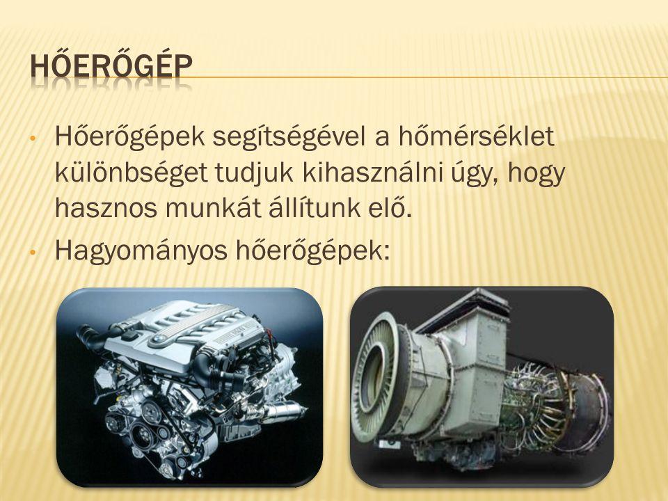 • Hőerőgépek segítségével a hőmérséklet különbséget tudjuk kihasználni úgy, hogy hasznos munkát állítunk elő.