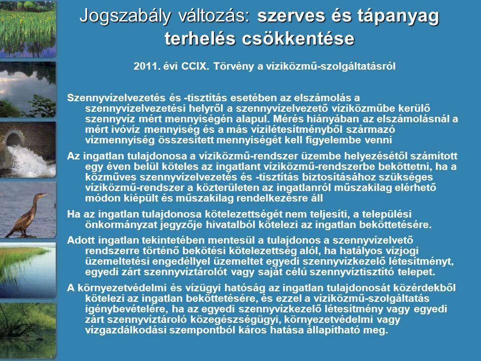 Jogszabály változás: szerves és tápanyag terhelés csökkentése 2011. évi CCIX. Törvény a víziközmű-szolgáltatásról Szennyvízelvezetés és -tisztítás ese