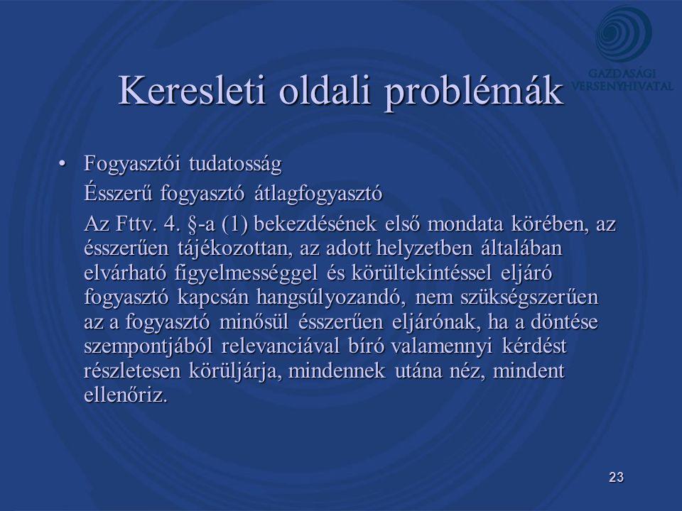 23 Keresleti oldali problémák •Fogyasztói tudatosság Ésszerű fogyasztó átlagfogyasztó Az Fttv.