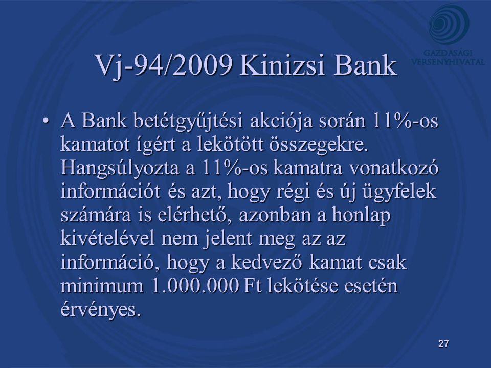 27 Vj-94/2009 Kinizsi Bank •A Bank betétgyűjtési akciója során 11%-os kamatot ígért a lekötött összegekre.