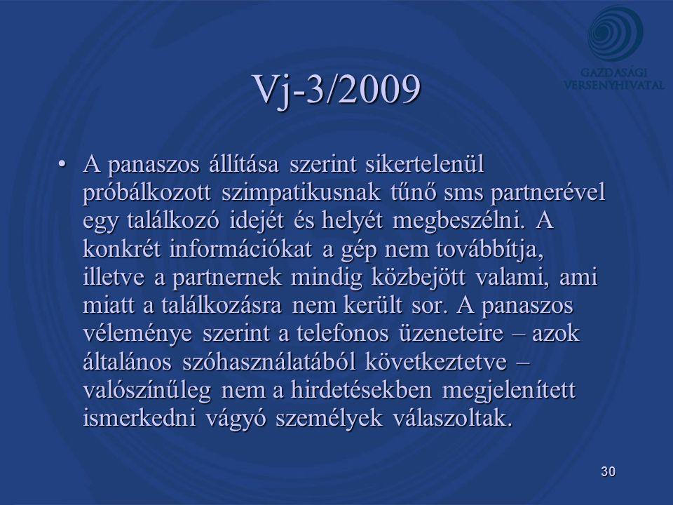 30 Vj-3/2009 •A panaszos állítása szerint sikertelenül próbálkozott szimpatikusnak tűnő sms partnerével egy találkozó idejét és helyét megbeszélni.