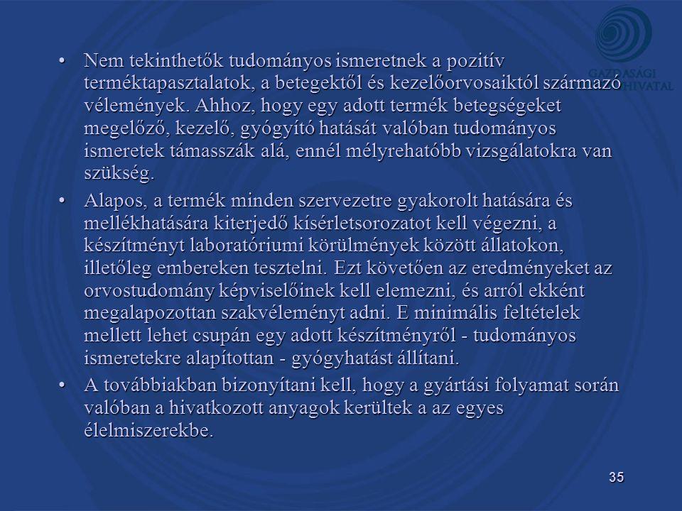 35 •Nem tekinthetők tudományos ismeretnek a pozitív terméktapasztalatok, a betegektől és kezelőorvosaiktól származó vélemények.