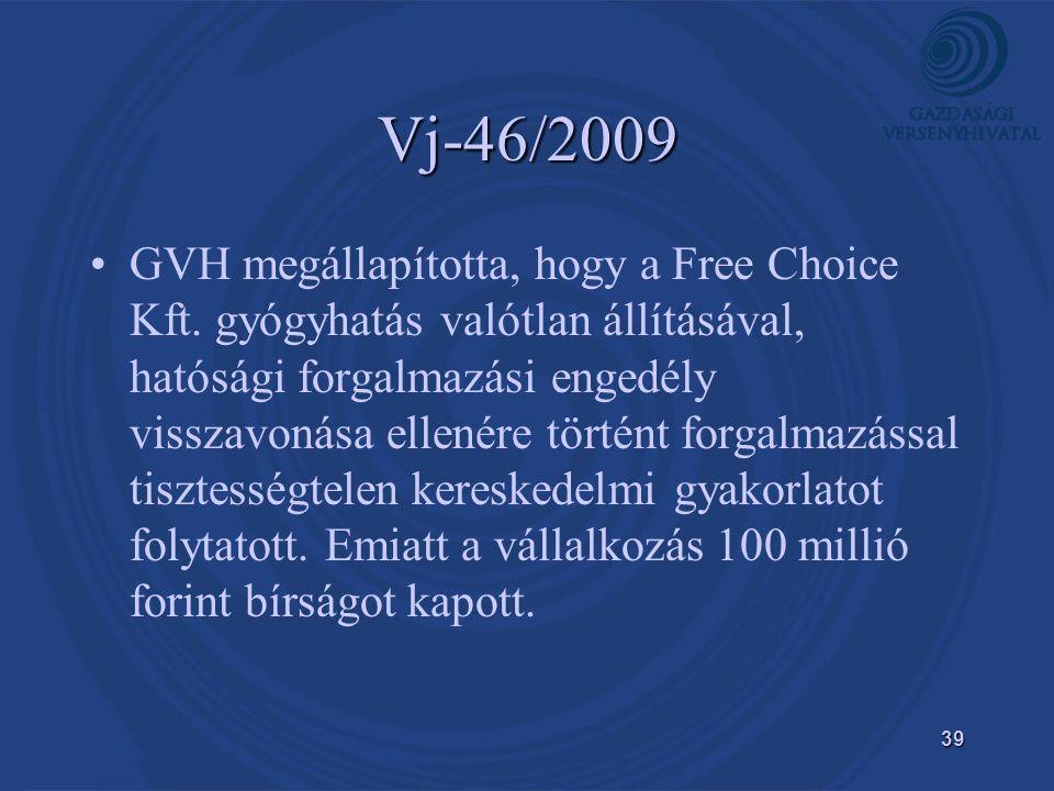 39 Vj-46/2009 • •GVH megállapította, hogy a Free Choice Kft.