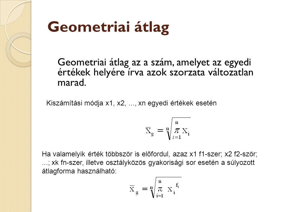 Geometriai átlag Geometriai átlag az a szám, amelyet az egyedi értékek helyére írva azok szorzata változatlan marad. Kiszámítási módja x1, x2,..., xn