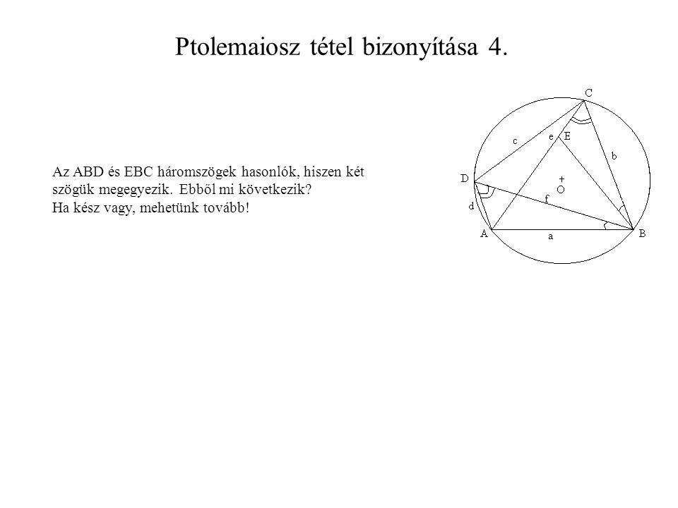 Ptolemaiosz tétel bizonyítása 4.Az ABD és EBC háromszögek hasonlók, hiszen két szögük megegyezik.