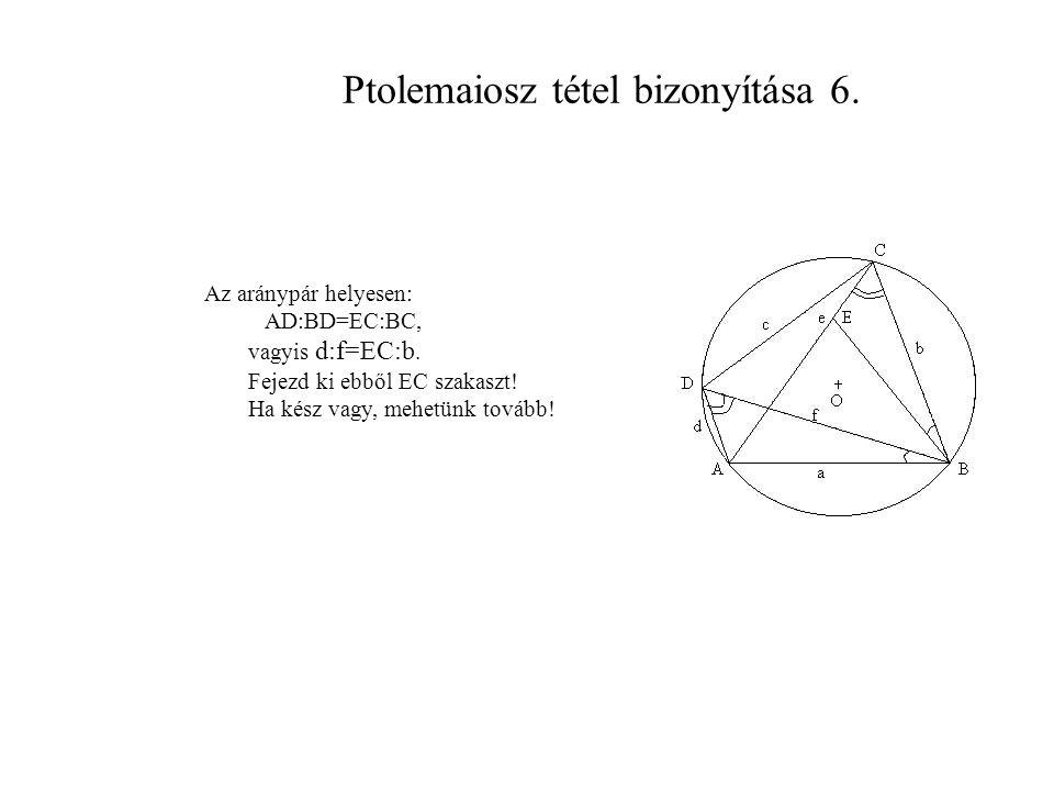 Ptolemaiosz tétel bizonyítása 6.Az aránypár helyesen: AD:BD=EC:BC, vagyis d:f=EC:b.