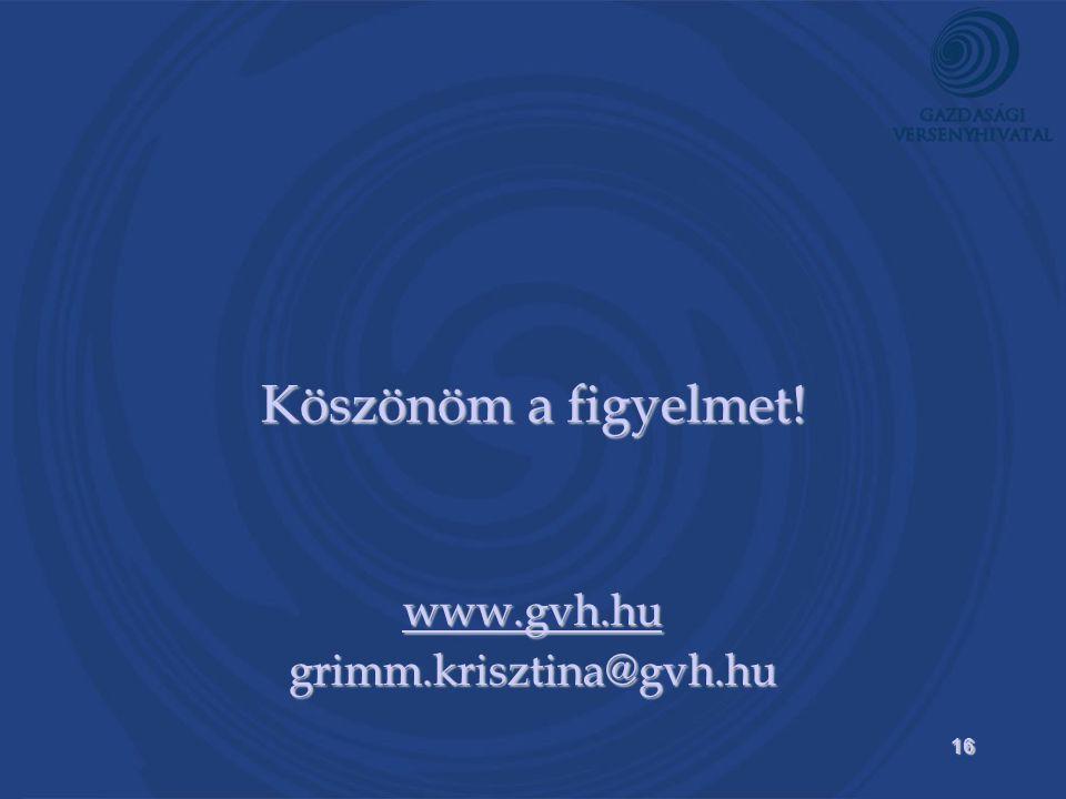 16 Köszönöm a figyelmet! www.gvh.hu grimm.krisztina@gvh.hu