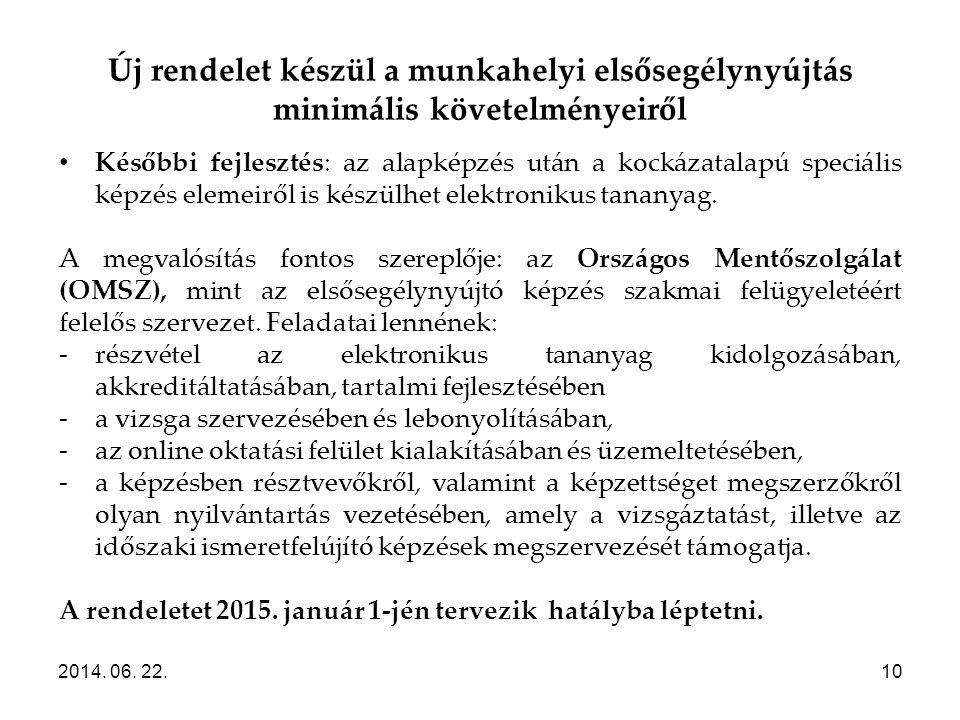 Új rendelet készül a munkahelyi elsősegélynyújtás minimális követelményeiről 2014. 06. 22.10 • Későbbi fejlesztés: az alapképzés után a kockázatalapú