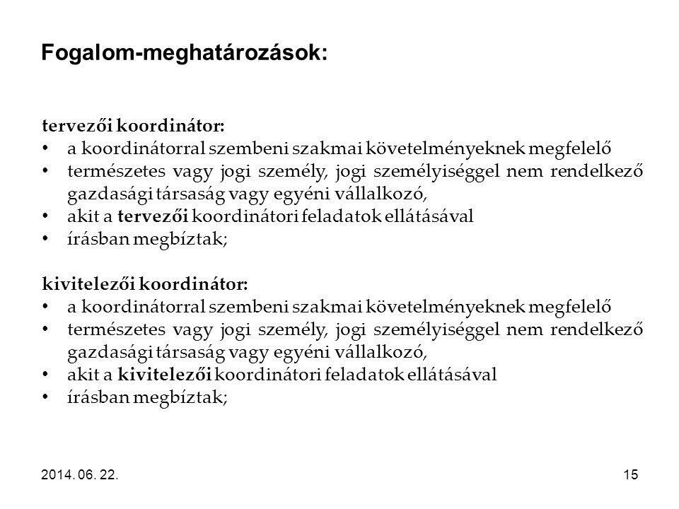 Fogalom-meghatározások: 2014. 06. 22.15 tervezői koordinátor: • a koordinátorral szembeni szakmai követelményeknek megfelelő • természetes vagy jogi s