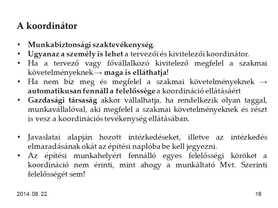 A koordinátor 2014. 06. 22.16 • Munkabiztonsági szaktevékenység. • Ugyanaz a személy is lehet a tervezői és kivitelezői koordinátor. • Ha a tervező va