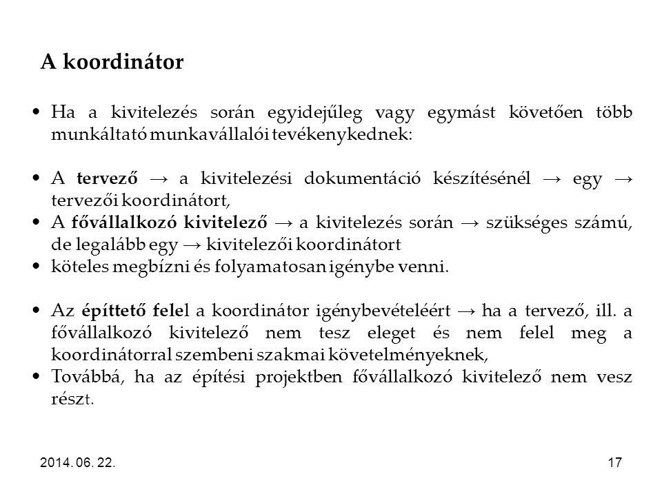 A koordinátor 2014. 06. 22.17 •Ha a kivitelezés során egyidejűleg vagy egymást követően több munkáltató munkavállalói tevékenykednek: •A tervező → a k