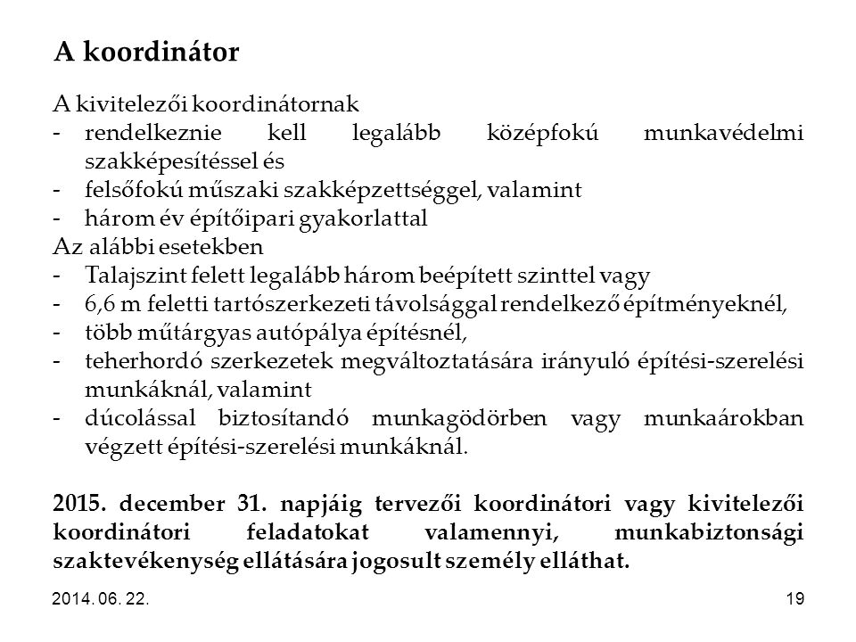 A koordinátor 2014. 06. 22.19 A kivitelezői koordinátornak -rendelkeznie kell legalább középfokú munkavédelmi szakképesítéssel és -felsőfokú műszaki s