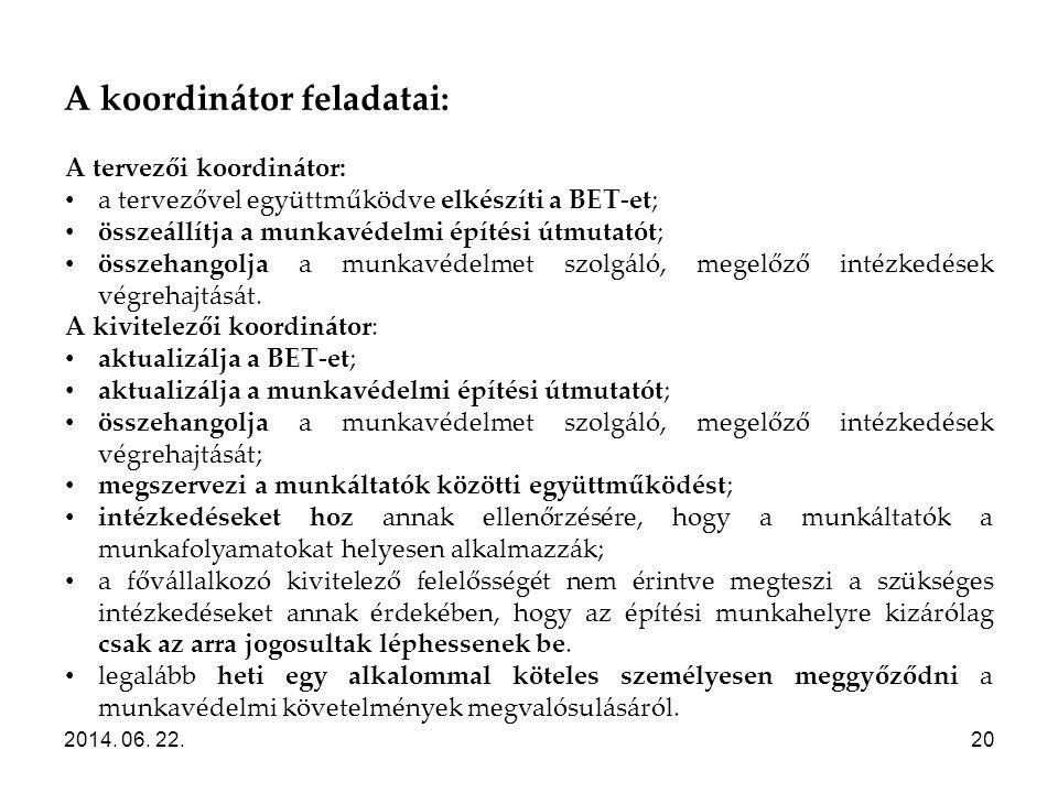 A koordinátor feladatai: 2014. 06. 22.20 A tervezői koordinátor: • a tervezővel együttműködve elkészíti a BET-et; • összeállítja a munkavédelmi építés