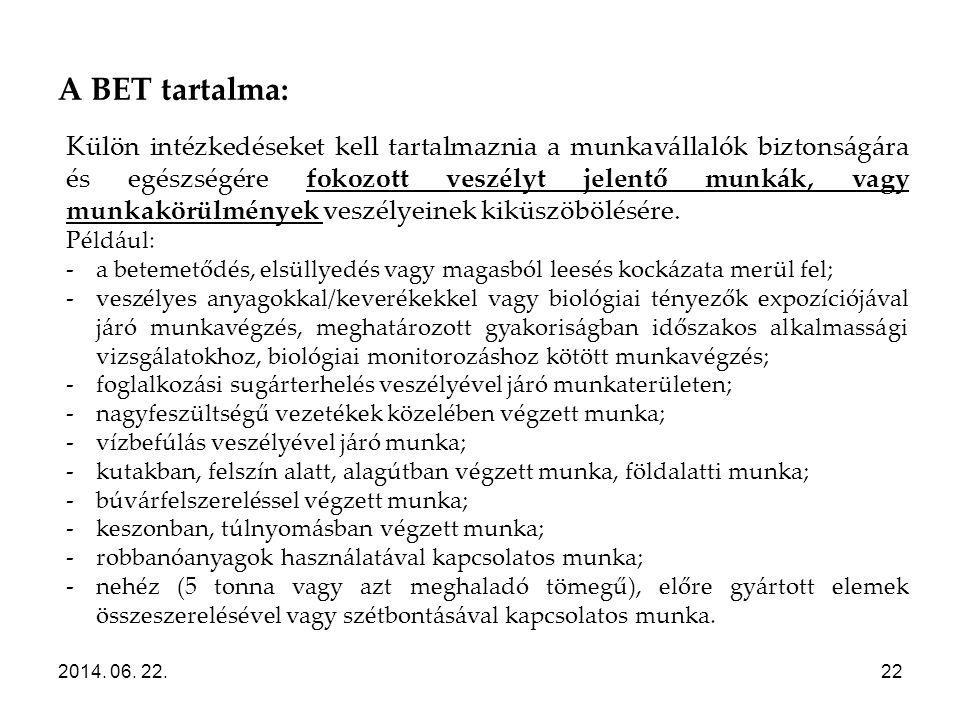 A BET tartalma: 2014. 06. 22.22 Külön intézkedéseket kell tartalmaznia a munkavállalók biztonságára és egészségére fokozott veszélyt jelentő munkák, v