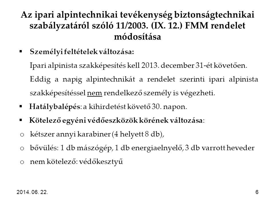 Az ipari alpintechnikai tevékenység biztonságtechnikai szabályzatáról szóló 11/2003. (IX. 12.) FMM rendelet módosítása 2014. 06. 22.6  Személyi felté