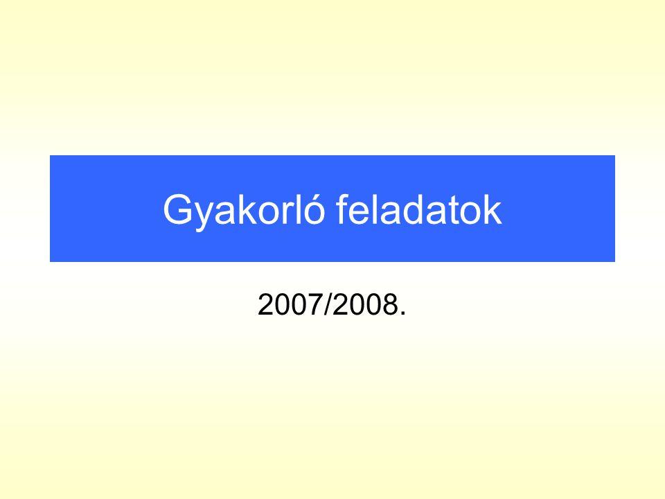 Gyakorló feladatok 2007/2008.